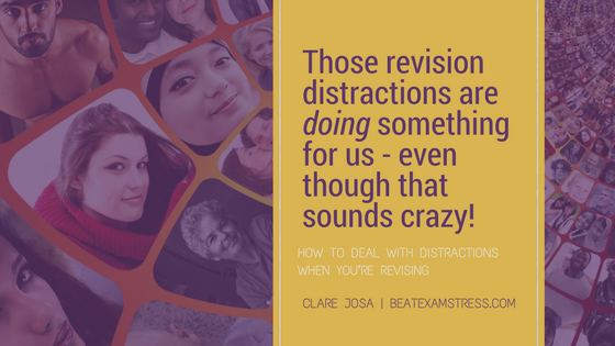 Those revision distractions are doing something for us - even though that sounds crazy!